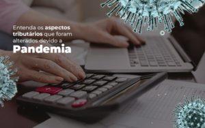 Coronavírus: Quais Os Aspectos Tributários Alterados Devido A Pandemia? Notícias E Artigos Contábeis - Contabilidade no Piauí | Império Contábil