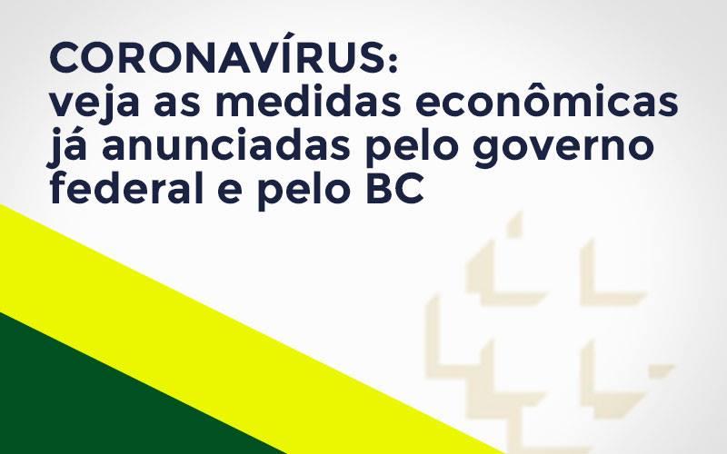 Coronavírus: Veja As Medidas Econômicas Já Anunciadas Pelo Governo Federal E Pelo Bc Notícias E Artigos Contábeis - Contabilidade no Piauí | Império Contábil