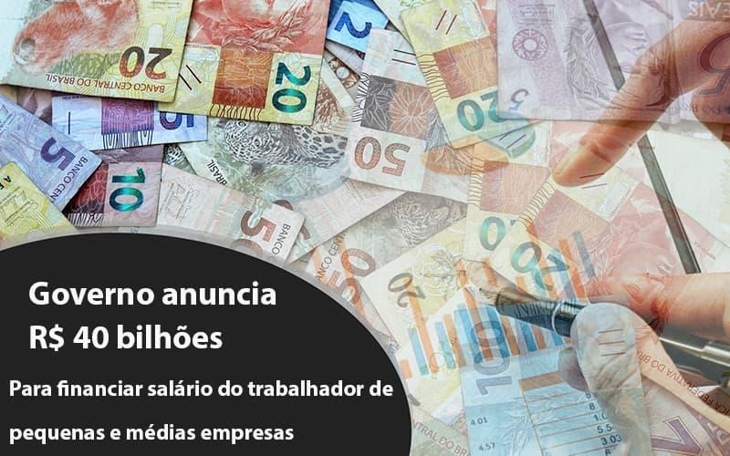Governo Anuncia R$ 40 Bi Para Financiar Salário Do Trabalhador De Pequenas E Médias Empresas Notícias E Artigos Contábeis - Contabilidade no Piauí | Império Contábil