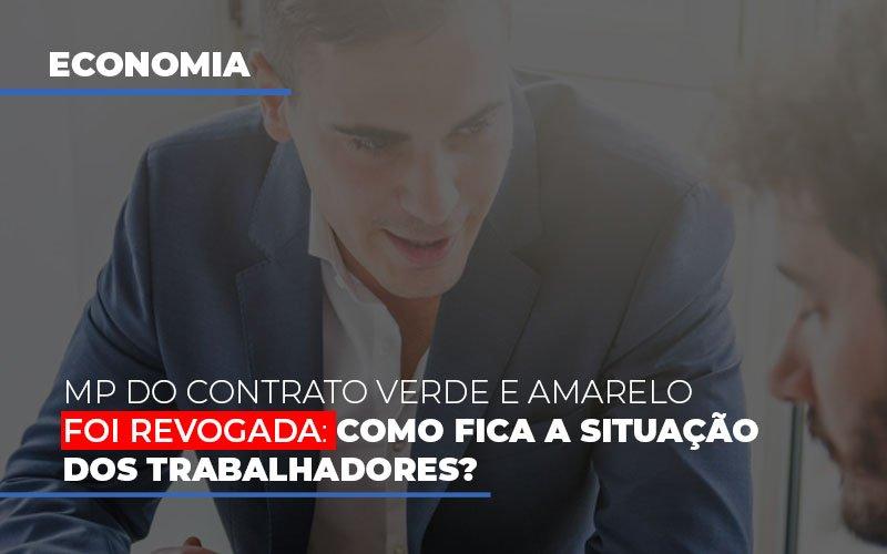 Mp Do Contrato Verde E Amarelo Foi Revogada Como Fica A Situacao Dos Trabalhadores Notícias E Artigos Contábeis - Contabilidade no Piauí | Império Contábil