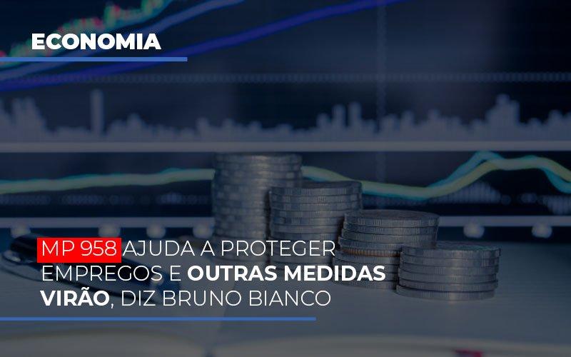 Mp 958 Ajuda A Proteger Empregos E Outras Medidas Virao Notícias E Artigos Contábeis - Contabilidade no Piauí | Império Contábil