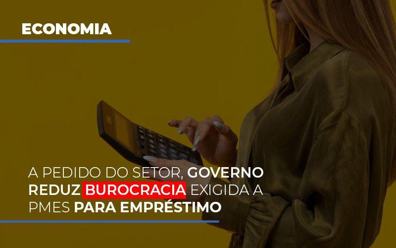 A Pedido Do Setor Governo Reduz Burocracia Exigida A Pmes Para Empresario Notícias E Artigos Contábeis - Contabilidade no Piauí | Império Contábil