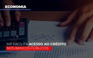 Mp Facilita Acesso Ao Criterio Nos Bancos Publicos Notícias E Artigos Contábeis - Contabilidade no Piauí | Império Contábil
