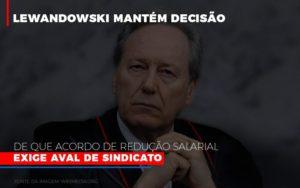 Lewnadowiski Mantem Decisao De Que Acordo De Reducao Salarial Exige Aval Dosindicato Notícias E Artigos Contábeis - Contabilidade no Piauí | Império Contábil