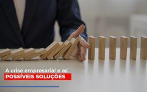 A Crise Empresarial E As Possiveis Solucoes Notícias E Artigos Contábeis - Contabilidade no Piauí | Império Contábil