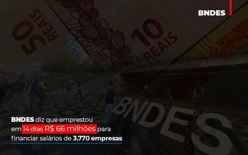 Bndes Dis Que Emprestou Em 14 Dias Rs 66 Milhoes Para Financiar Salarios De 3770 Empresas Contabilidade No Itaim Paulista Sp | Abcon Contabilidade Notícias E Artigos Contábeis - Contabilidade no Piauí | Império Contábil