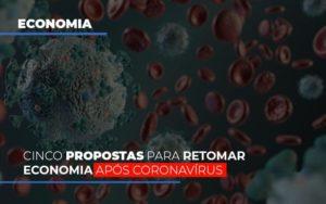 Cinco Propostas Para Retomar Economia Apos Coronavirus Notícias E Artigos Contábeis - Contabilidade no Piauí | Império Contábil