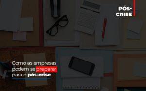 Como As Empresas Podem Se Preparar Para O Pos Crise Notícias E Artigos Contábeis - Contabilidade no Piauí | Império Contábil