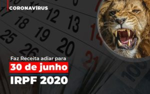 Coronavirus Faze Receita Adiar Declaracao De Imposto De Renda Notícias E Artigos Contábeis - Contabilidade no Piauí | Império Contábil