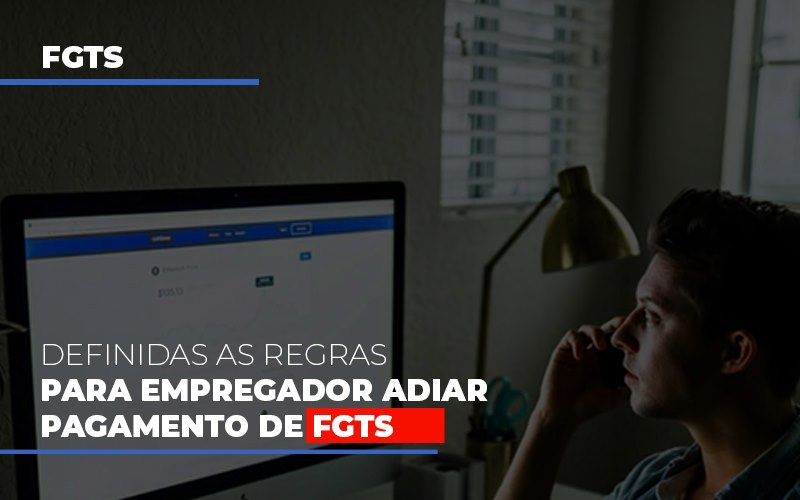 Definidas As Regas Para Empregador Adiar Pagamento De Fgts Notícias E Artigos Contábeis - Contabilidade no Piauí | Império Contábil