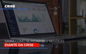 Dicas Praticas Para Blindar Seu Negocio Da Crise Notícias E Artigos Contábeis - Contabilidade no Piauí | Império Contábil