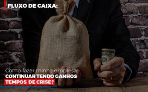 Fluxo De Caixa Como Fazer Minha Empresa Continuar Tendo Ganos Em Tempos De Crise Notícias E Artigos Contábeis - Contabilidade no Piauí | Império Contábil