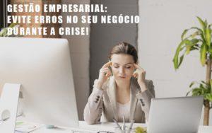 Gestao Empresarial Evite Erros No Seu Negocio Durante A Crise Notícias E Artigos Contábeis - Contabilidade no Piauí | Império Contábil