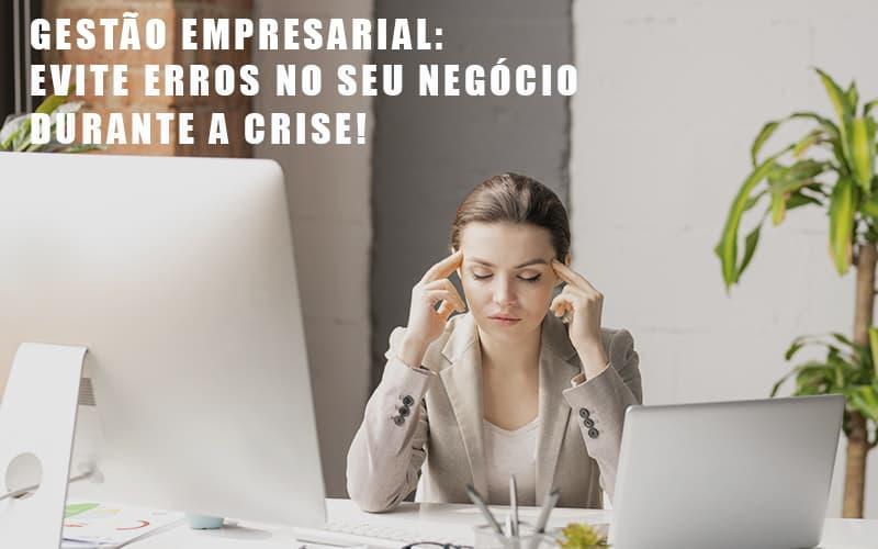 Gestao Empresarial Evite Erros No Seu Negocio Durante A Crise Notícias E Artigos Contábeis - Contabilidade no Piauí   Império Contábil