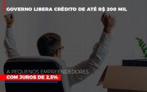 Governo Libera Credito De Ate 200 Mil A Pequenos Empreendedores Com Juros Notícias E Artigos Contábeis - Contabilidade no Piauí | Império Contábil