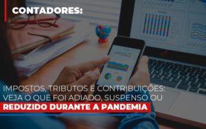 Impostos Tributos E Contribuicoes Veja O Que Foi Adiado Suspenso Ou Reduzido Durante A Pandemia Notícias E Artigos Contábeis - Contabilidade no Piauí | Império Contábil