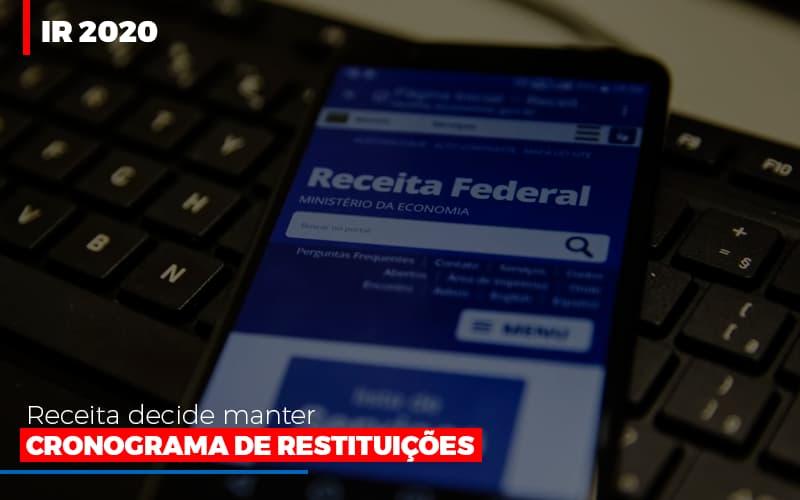 Ir 2020 Receita Federal Decide Manter Cronograma De Restituicoes Notícias E Artigos Contábeis - Contabilidade no Piauí | Império Contábil