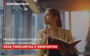 Medidas Economicas Na Crise Do Corona Virus Notícias E Artigos Contábeis - Contabilidade no Piauí | Império Contábil