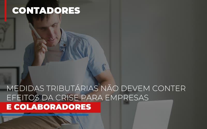 Medidas Tributarias Nao Devem Conter Efeitos Da Crise Para Empresas E Colaboradores Notícias E Artigos Contábeis - Contabilidade no Piauí | Império Contábil
