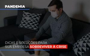 Pandemia Dicas E Solucoes Para Sua Empresa Sobreviver A Crise Notícias E Artigos Contábeis - Contabilidade no Piauí | Império Contábil