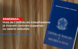 Pandemia Mais De 1 Milhao De Trabalhadores Ja Tiveram Contrato Suspenso Ou Salario Reduzido Notícias E Artigos Contábeis - Contabilidade no Piauí | Império Contábil