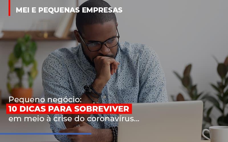 Pequeno Negocio Dicas Para Sobreviver Em Meio A Crise Do Coronavirus Notícias E Artigos Contábeis - Contabilidade no Piauí | Império Contábil