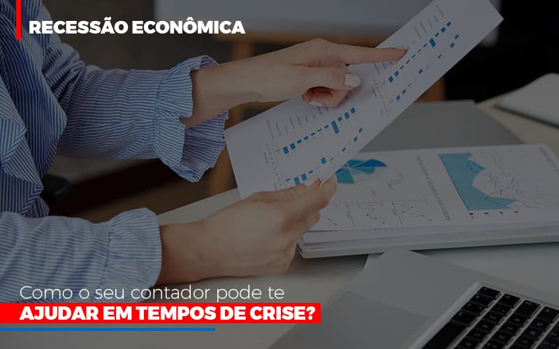 Http://recessao Economica Como Seu Contador Pode Te Ajudar Em Tempos De Crise/ Notícias E Artigos Contábeis - Contabilidade no Piauí | Império Contábil