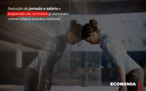 Reducao De Jornada E Salario E Suspensao De Contratos Ja Dominam Convencoes E Acordos Notícias E Artigos Contábeis - Contabilidade no Piauí | Império Contábil