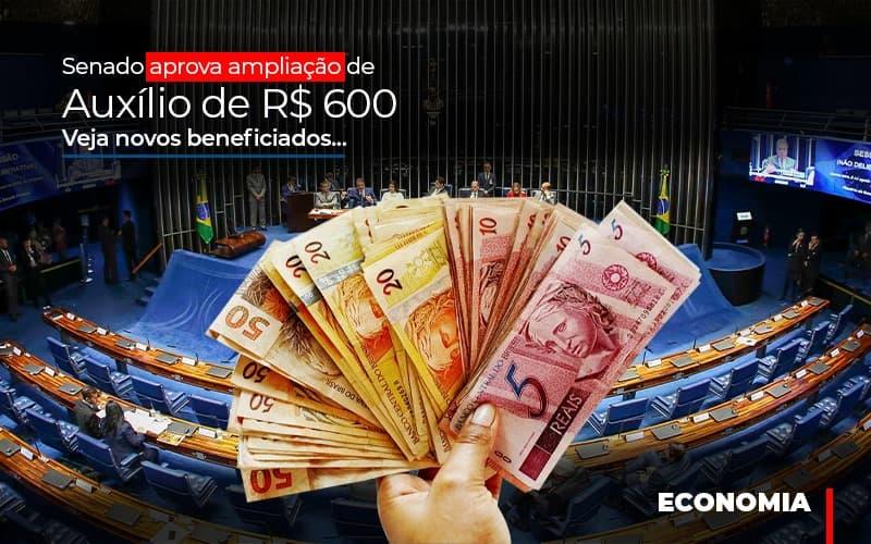 Senado Aprova Ampliacao De Auxilio De Rs 600 Veja Novos Beneficiados Notícias E Artigos Contábeis - Contabilidade no Piauí | Império Contábil