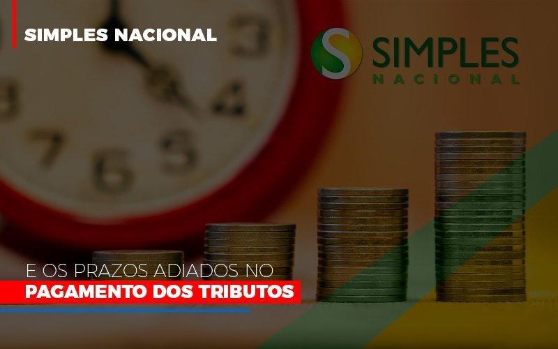 Simples Nacional E Os Prazos Adiados No Pagamento Dos Tributos Notícias E Artigos Contábeis - Contabilidade no Piauí | Império Contábil