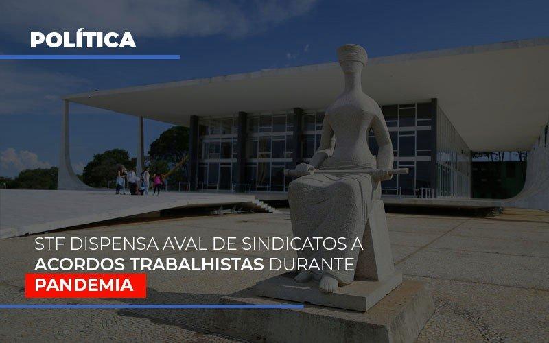 Stf Dispensa Aval De Sindicatos A Acordos Trabalhistas Durante Pandemia Notícias E Artigos Contábeis - Contabilidade no Piauí | Império Contábil