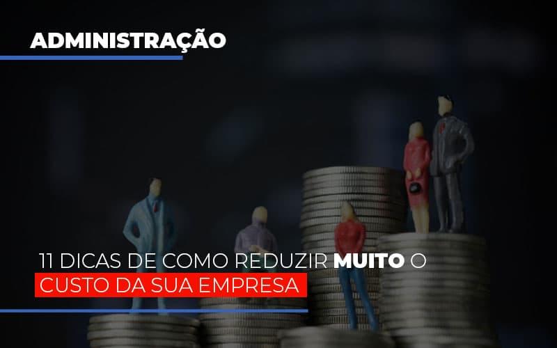 11 Dicas De Como Reduzir Muito O Custo Da Sua Empresa Notícias E Artigos Contábeis - Contabilidade no Piauí | Império Contábil