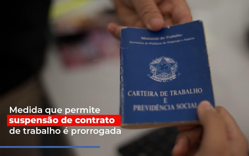 Medida Que Permite Suspensao De Contrato De Trabalho E Prorrogada Notícias E Artigos Contábeis - Contabilidade no Piauí | Império Contábil