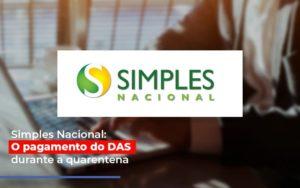 Simples Nacional O Pagamento Do Das Durante A Quarentena Notícias E Artigos Contábeis - Contabilidade no Piauí | Império Contábil