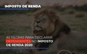 As Regras Para Declarar Dependentes No Imposto De Renda 2020 Notícias E Artigos Contábeis - Contabilidade no Piauí | Império Contábil