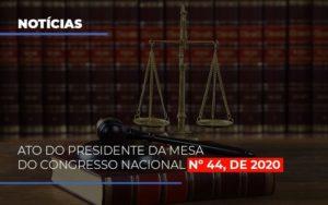 Ato Do Presidente Da Mesa Do Congresso Nacional N 44 De 2020 Notícias E Artigos Contábeis - Contabilidade no Piauí | Império Contábil