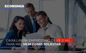 Caixa Libera Emprestimo De R 21 Mil Para Mei Veja Como Solicitar Notícias E Artigos Contábeis - Contabilidade no Piauí | Império Contábil