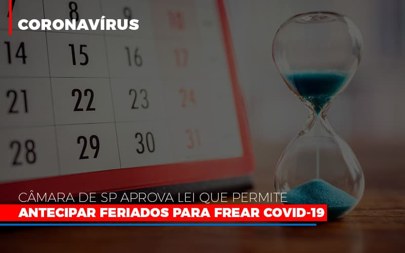 Camara De Sp Aprova Lei Que Permite Antecipar Feriados Para Frear Covid 19 Notícias E Artigos Contábeis - Contabilidade no Piauí   Império Contábil