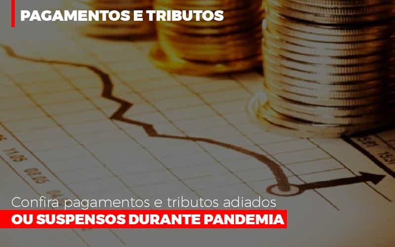 Confira Pagamentos E Tributos Adiados Ou Suspensos Notícias E Artigos Contábeis - Contabilidade no Piauí | Império Contábil