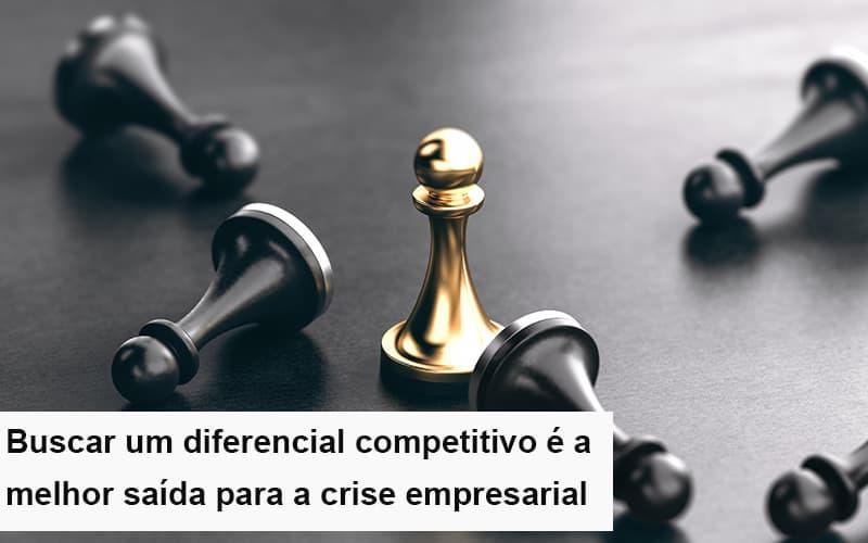 Diferencial Competitivo Do Que A Sua Empresa Precisa Na Crise Notícias E Artigos Contábeis - Contabilidade no Piauí | Império Contábil