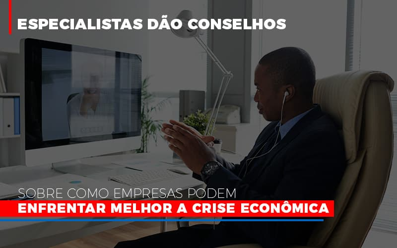 Especialistas Dao Conselhos Sobre Como Empresas Podem Enfrentar Melhor A Crise Economica Notícias E Artigos Contábeis - Contabilidade no Piauí   Império Contábil