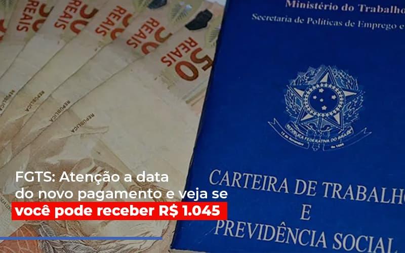 Fgts Atencao A Data Do Novo Pagamento E Veja Se Voce Pode Receber Notícias E Artigos Contábeis - Contabilidade no Piauí | Império Contábil