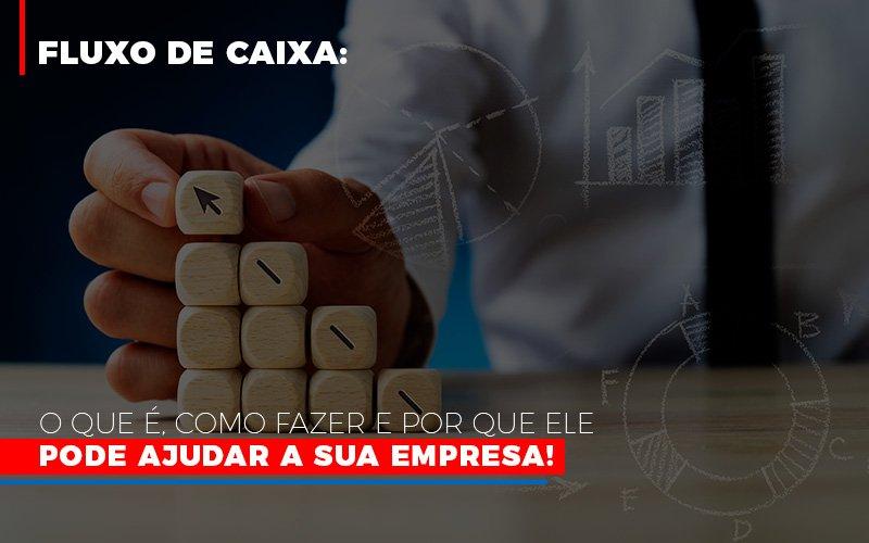 Fluxo De Caixa O Que E Como Fazer E Por Que Ele Pode Ajudar A Sua Empresa Notícias E Artigos Contábeis - Contabilidade no Piauí | Império Contábil