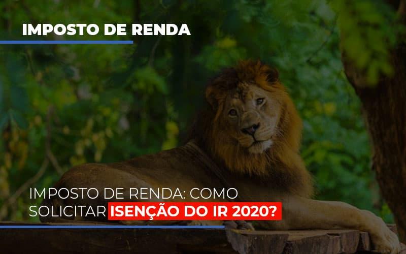 Imposto De Renda Como Solicitar Isencao Do Ir 2020 Notícias E Artigos Contábeis - Contabilidade no Piauí | Império Contábil