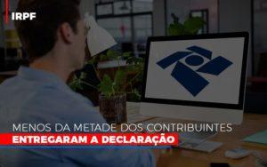 Irpf Menos Da Metade Dos Contribuintes Entregaram A Declaracao Notícias E Artigos Contábeis - Contabilidade no Piauí | Império Contábil