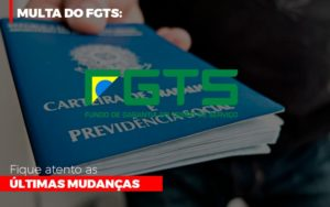 Multa Do Fgts Fique Atento As Ultimas Mudancas Notícias E Artigos Contábeis - Contabilidade no Piauí | Império Contábil