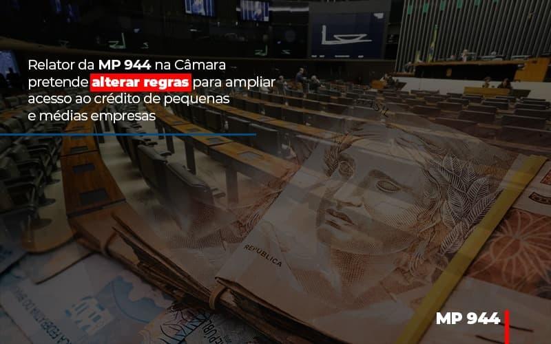 Relator Da Mp 944 Na Camara Pretende Alterar Regras Para Ampliar Acesso Ao Credito De Pequenas E Medias Empresas Notícias E Artigos Contábeis - Contabilidade no Piauí | Império Contábil