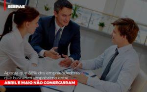 Sebrae Aponta Que 86 Dos Empreendedores Que Buscaram Emprestimo Entre Abril E Maio Nao Conseguiram Notícias E Artigos Contábeis - Contabilidade no Piauí | Império Contábil