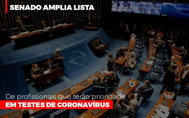 Senado Amplia Lista De Profissionais Que Terao Prioridade Em Testes De Coronavirus Notícias E Artigos Contábeis - Contabilidade no Piauí | Império Contábil