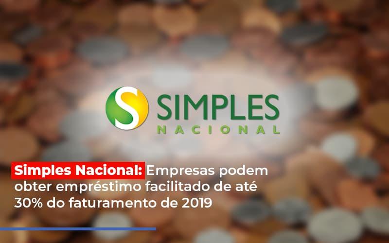 Simples Nacional Empresas Podem Obter Emprestimo Facilitado De Ate 30 Do Faturamento De 2019 Notícias E Artigos Contábeis - Contabilidade no Piauí | Império Contábil
